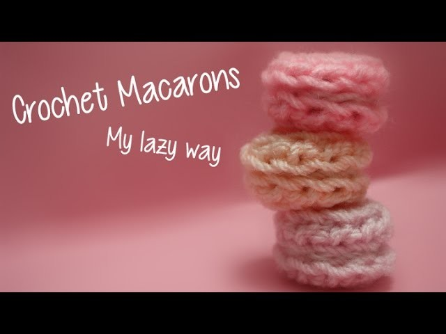 DIY: Crochet Macarons - my lazy way