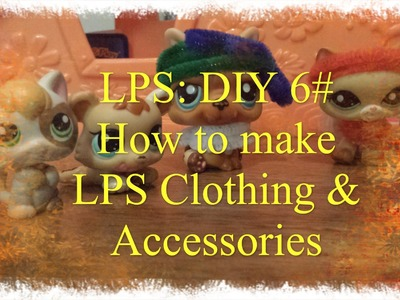 LPS: DIY 6# How to make LPS Clothing & Accessories