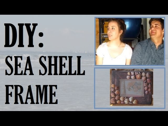 DIY: Sea Shell Frame!!!