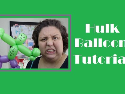 #24 Hulk Balloon Tutorial