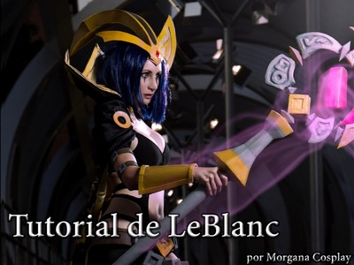 LeBlanc Cosplay Tutorial