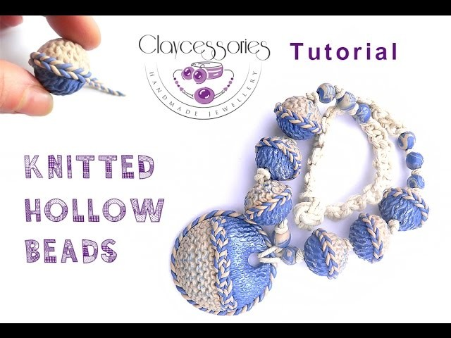 Tutorial how to make knitting hollow beads from polymer clay.