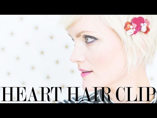 Valentine's Day Tutorial: Heart Hair Clip