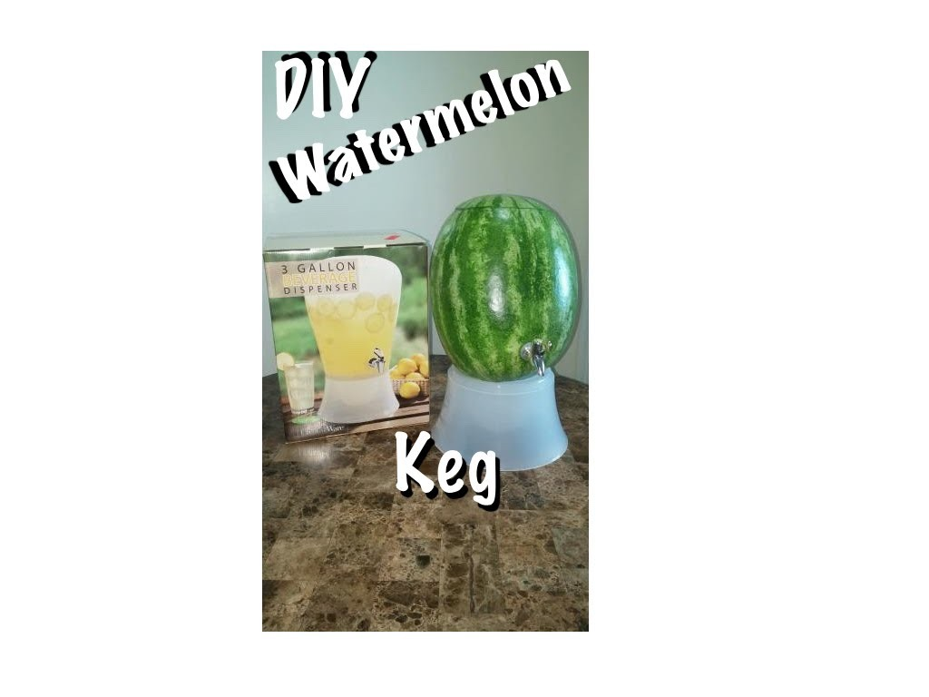 Vidoe ~67~ DIY Watermelon Keg