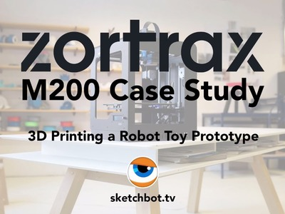 3D Printing a Robot Toy Prototype. Tutorial by Steve Talkowski