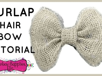 Burlap Hair Bow Tutorial - Easy DIY Hair Bow - Hairbow Supplies, Etc.