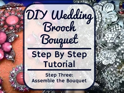 Step Three Assemble the Bouquet - Wedding Rhinestone Brooch Bouquet Tutorial