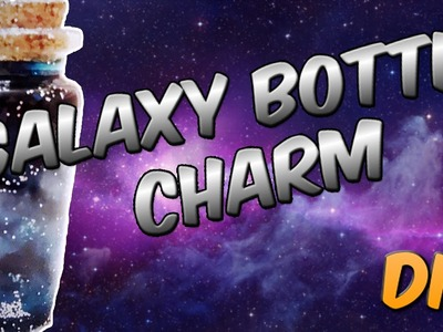 DIY Galaxy Bottle Charm Really Cool PRETTY and FUN!!!