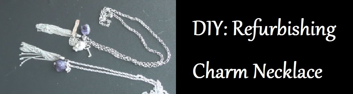 DIY: Refurbishing Charm Necklace