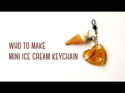 Mini Ice Cream Keychain Tutorial