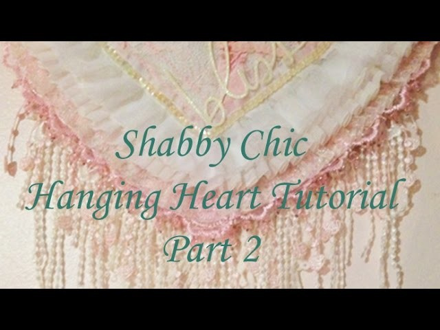 Part 2 Shabby Chic Hanging Heart Tutorial