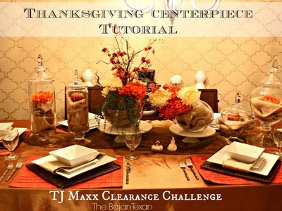 Thanksgiving Centerpiece Tutorial: TJ Maxx Clearance Tablescape Challenge