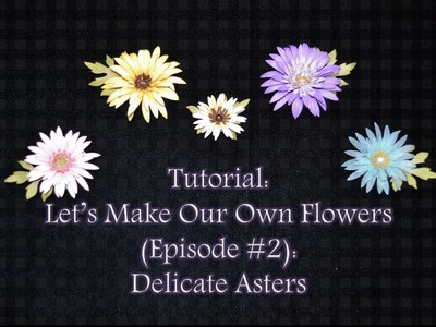 Tutorial: Let's Make Our Own Flowers (Episode #2): Delicate Asters
