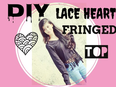 DIY LACE HEART FRINGED TOP|| FASHION DIARIES || MANSI||