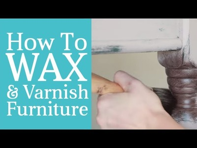 How To Wax Furniture - Tutorial & Tips on Using Wax & Varnish - Part 6 Furniture Painting Course