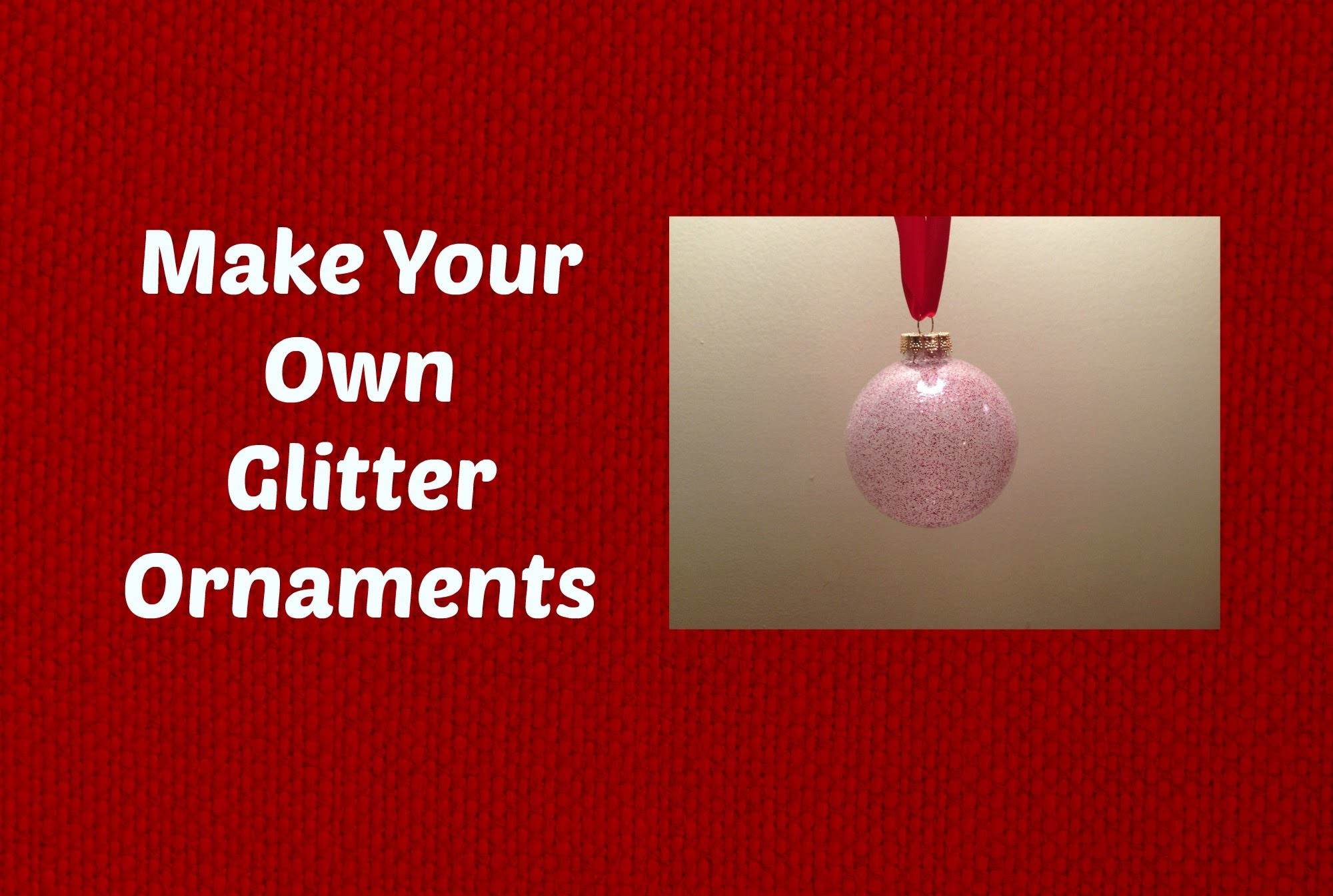 Glitter Christmas Ornaments Tutorial -  Easy and Beautiful!