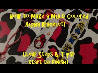 Multi Colored Alpha Bracelet Tutorial Start to Finish! Lots of Tips!!!!