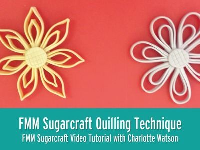 Quilling With Flowerpaste | FMM Sugarcraft Tutorial