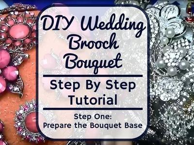 Step One Prepare the Base - Wedding Rhinestone Brooch Bouquet Tutorial