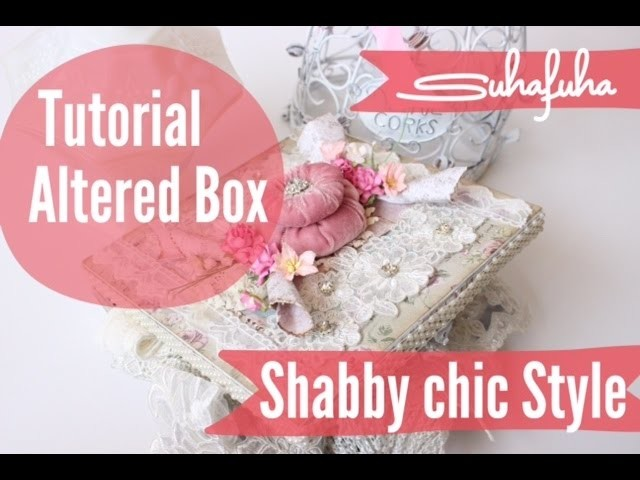 Tutorial - Shabby Chic Style Altered Box  ♥Suhafuha | How to
