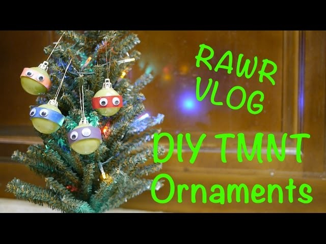 Rawr Vlog: DIY Teenage Mutant Ninja Turtles Ornaments