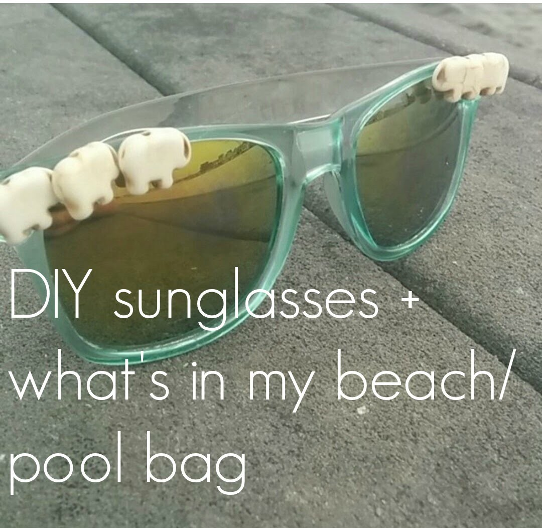 DIY sunglasses + What's in my beach.pool bag