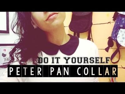 DIY - PETER PAN COLLAR| Como fazer gola tipo Peter Pan!