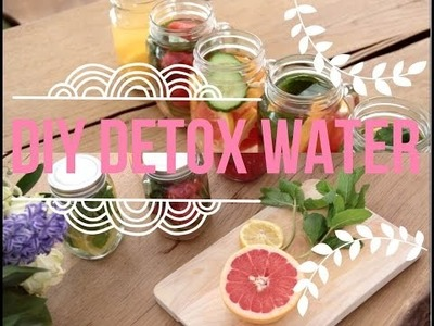 DIY: 5 QUICK & EASY DETOX WATER RECIPES | kexincheriee