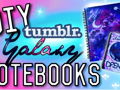 DIY BACK TO SCHOOL NOTEBOOKS ! SCHOOL SUPPLIES ! GALAXY, TUMBLR INSPIRED 2015 !