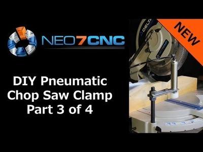 DIY Pneumatic Saw Clamp - Part 3 - Neo7CNC.com