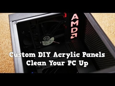 AMD Custom Acrylic Panels DIY to Clean up your system - neat cable management