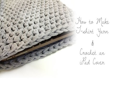 How to Make T-shirt Yarn & Crocheted iPad Cover