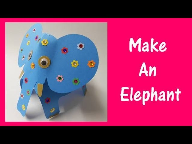 Arts and Crafts: How to make an Elephant.