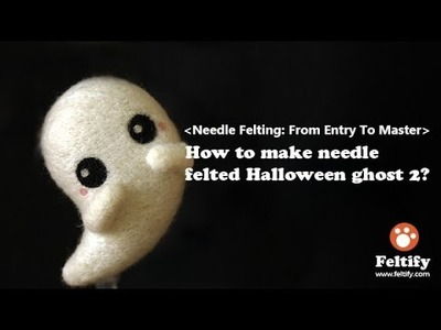 How to make needle felted Halloween ghost 2?