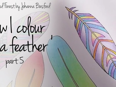 How I colour a feather, part 5 (blending colours); Enchanted Forest - Johanna Basford