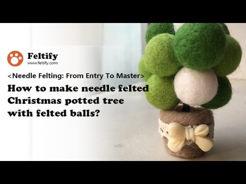 How to make needle felted Christmas potted tree with felted balls?
