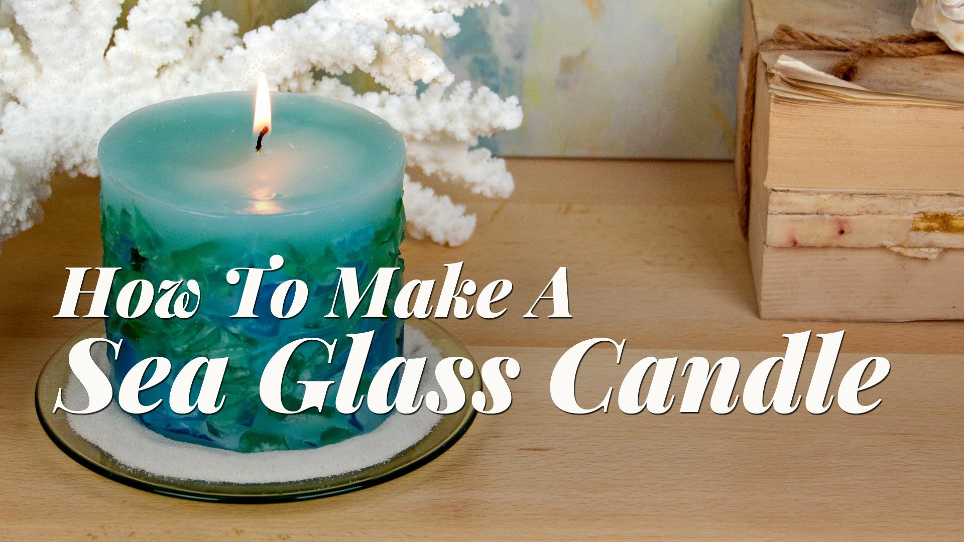 Candle Making Lessons: How To Make A Sea Glass Candle