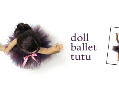 How to Make a Ballet Tutu for your 18 inch Doll - Free Tutorial