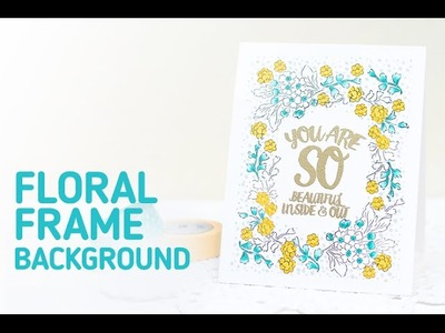Altenew: How to Make a Floral Frame Card with Stamped Images