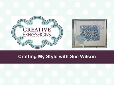 Crafting My Style with Sue Wilson - Embossed Wax Paper Resist Technique for Creative Expressions