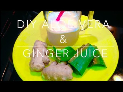 DIY: Aloe Vera & Ginger Juice - WEIGHT LOSS - Dulce Karamelo