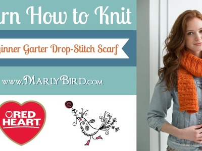 Learn How to Knit the Beginner Garter Drop Stitch Scarf with Marly Bird