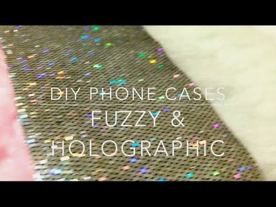 DIY Phone Cases - Holographic & Fuzzy