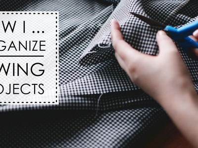 How I Organize My Sewing Projects | #sewwithgerry
