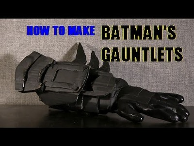 How to Make Batman's Gauntlets (based on Arkham City)