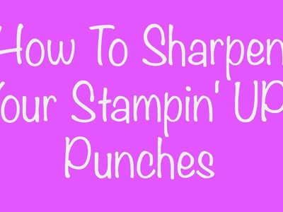 How To Sharpen Your Stampin' UP! Punches