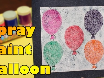 How to Spray Paint - Balloon | Holi Special