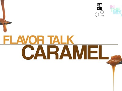 Flavor Talk: Caramel Vapes (DIY Ejuice Tips)