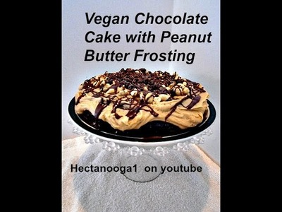 VEGAN CHOC  CAKE WITH PEANUT BUTTER FROSTING recipe, video # 1221
