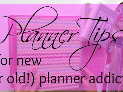 Planner Tips for New (or old!) Planner Addicts